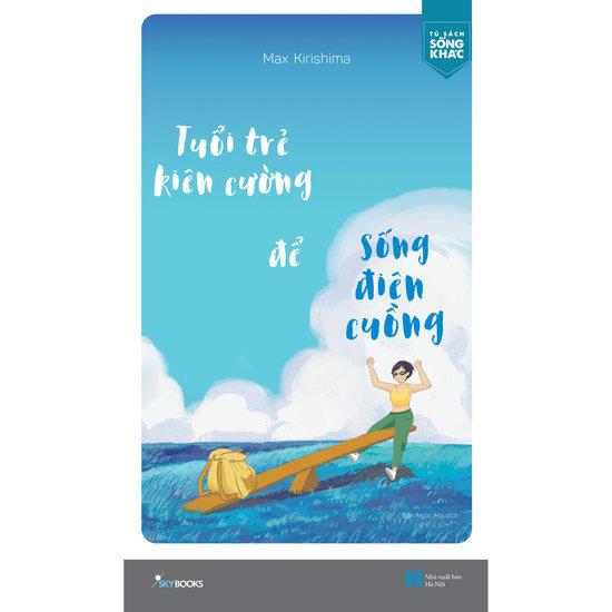 [Review - Trích dẫn] Tuổi Trẻ Kiên Cường Để Sống Điên Cuồng - Max Kirishima
