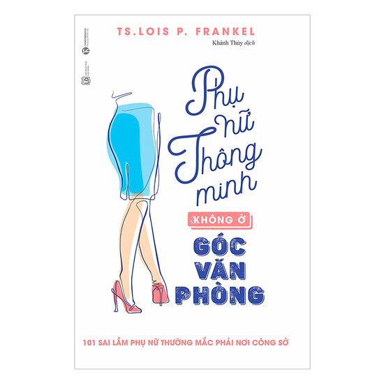 [Tóm tắt] Phụ Nữ Thông Minh Không Ở Góc Văn Phòng - TS. Lois P. Frankei