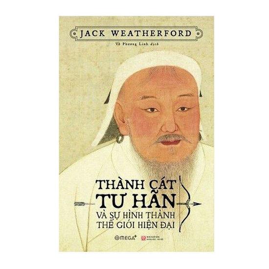 [Review] Thành Cát Tư Hãn Và Sự Hình Thành Thế Giới Hiện Đại - Jack Weatherford