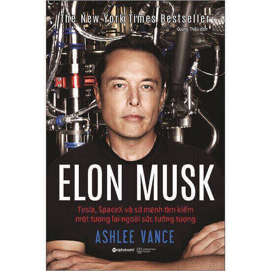 [Review - Tóm tắt] Elon Musk: Tesla, SpaceX Và Sứ Mệnh Tìm Kiếm Một Tương Lai Ngoài Sức Tưởng Tượng - Ashlee Vance