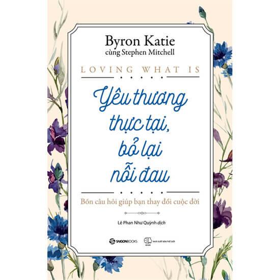 [Review] Yêu Thương Thực Tại, Bỏ Lại Nỗi Đau - Byron Katie, Stephen Mitchell