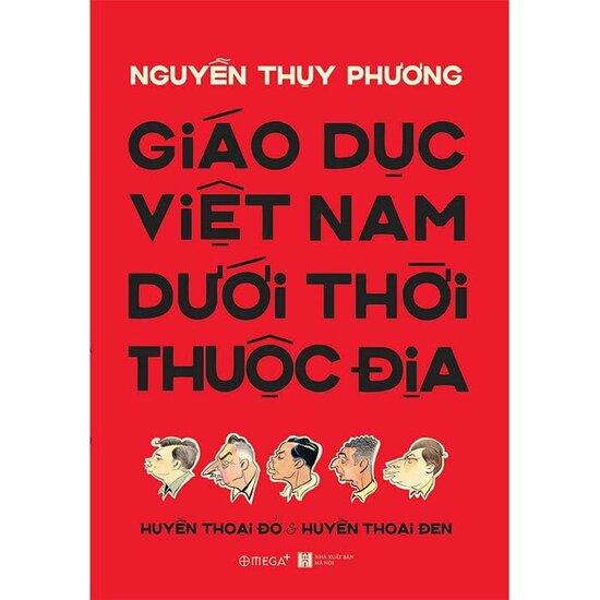 [Review] Giáo Dục Việt Nam Dưới Thời Thuộc Địa - Nguyễn Thụy Phương