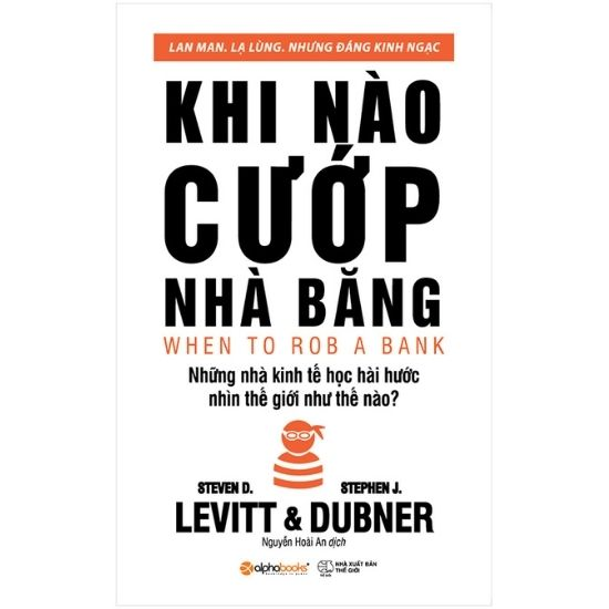 [Tóm tắt] Khi Nào Cướp Nhà Băng - Steven D. Levitt, Stephen J. Dubner
