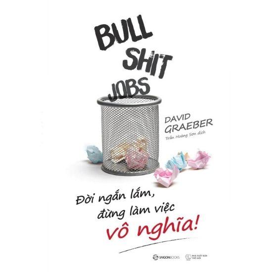 [Review - Trích dẫn] Bullshit Jobs: Đời Ngắn Lắm, Đừng Làm Việc Vô Nghĩa! - David Graeber