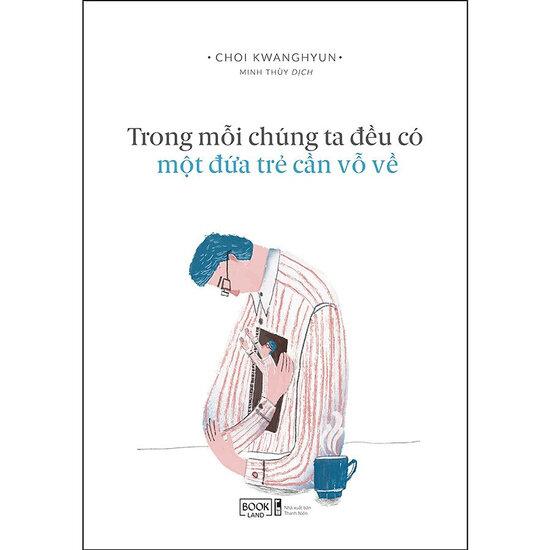 [Review - Trích dẫn] Trong Mỗi Chúng Ta Đều Có Một Đứa Trẻ Cần Vỗ Về - Choi Kwanghyun